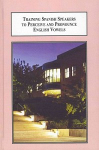 New book: Training Spanish Speakers to Perceive and Pronounce English Vowels