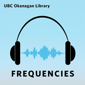 Frequencies: a new podcast series from the UBC Okanagan Library