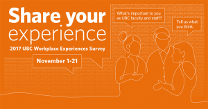 Share your experience: take the UBC Workplace Experiences Survey