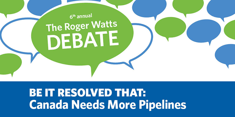 Roger Watts Debate: Be It Resolved That Canada Needs More Pipelines