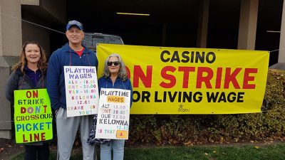 The Okanagan Valley has seen a number of groups, including casino workers, walk off the job in protest of wages and working conditions.